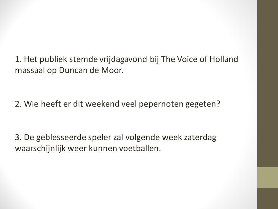 1.Het publiek stemde vrijdagavond bij The Voice of Holland massaal op Duncan de Moor.
