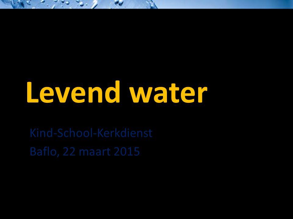 Levend water Kind-School-Kerkdienst Baflo, 22 maart 2015