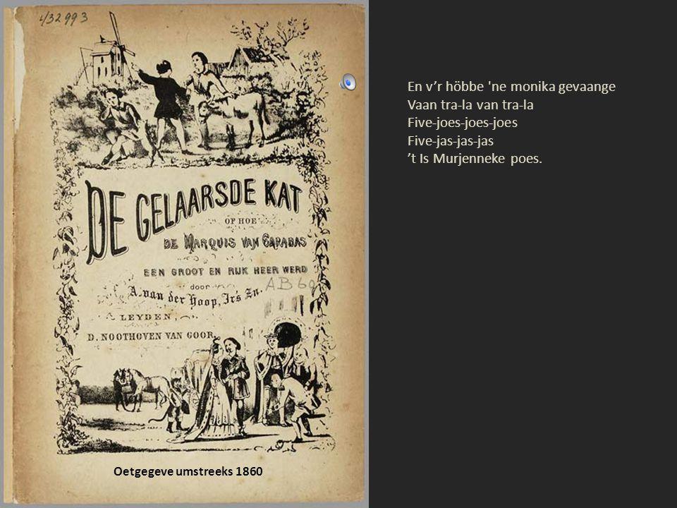 Oetgegeve umstreeks 1920 Sjele wip, sjele wap, boevaan kookste de pap? Vaan bookende-meel. Daovaan loerste zoe sjeel!