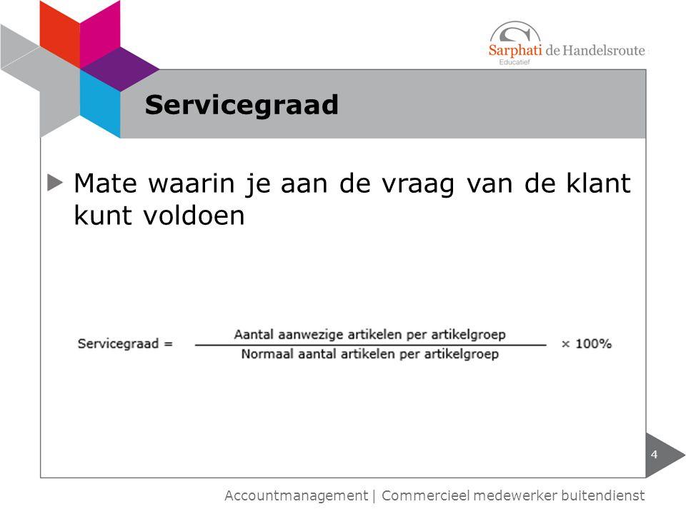 4 Accountmanagement | Commercieel medewerker buitendienst Servicegraad Mate waarin je aan de vraag van de klant kunt voldoen