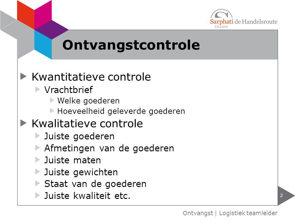 Kwantitatieve controle Vrachtbrief Welke goederen Hoeveelheid geleverde goederen Kwalitatieve controle Juiste goederen Afmetingen van de goederen Juis