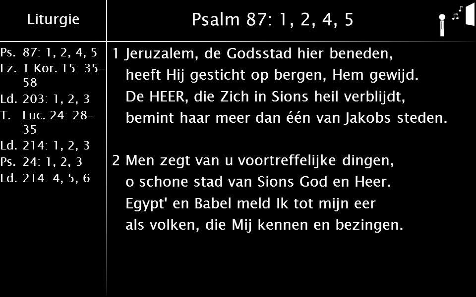 Liturgie Ps.87: 1, 2, 4, 5 Lz.1 Kor.15: 35- 58 Ld.203: 1, 2, 3 T.Luc.