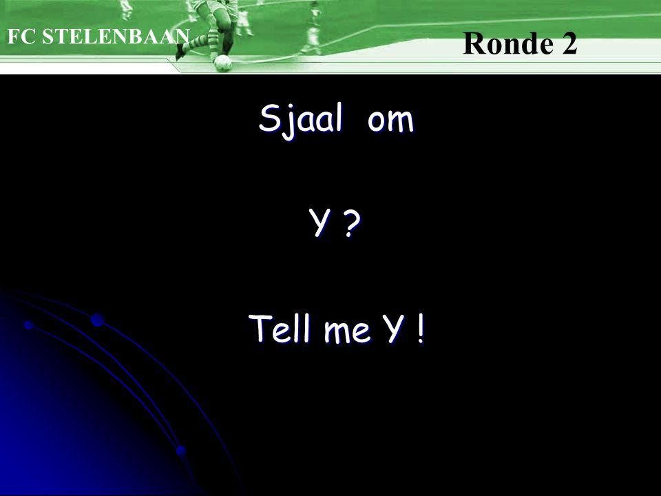 FC STELENBAAN Ronde 2 Sjaal om Y ? Tell me Y !