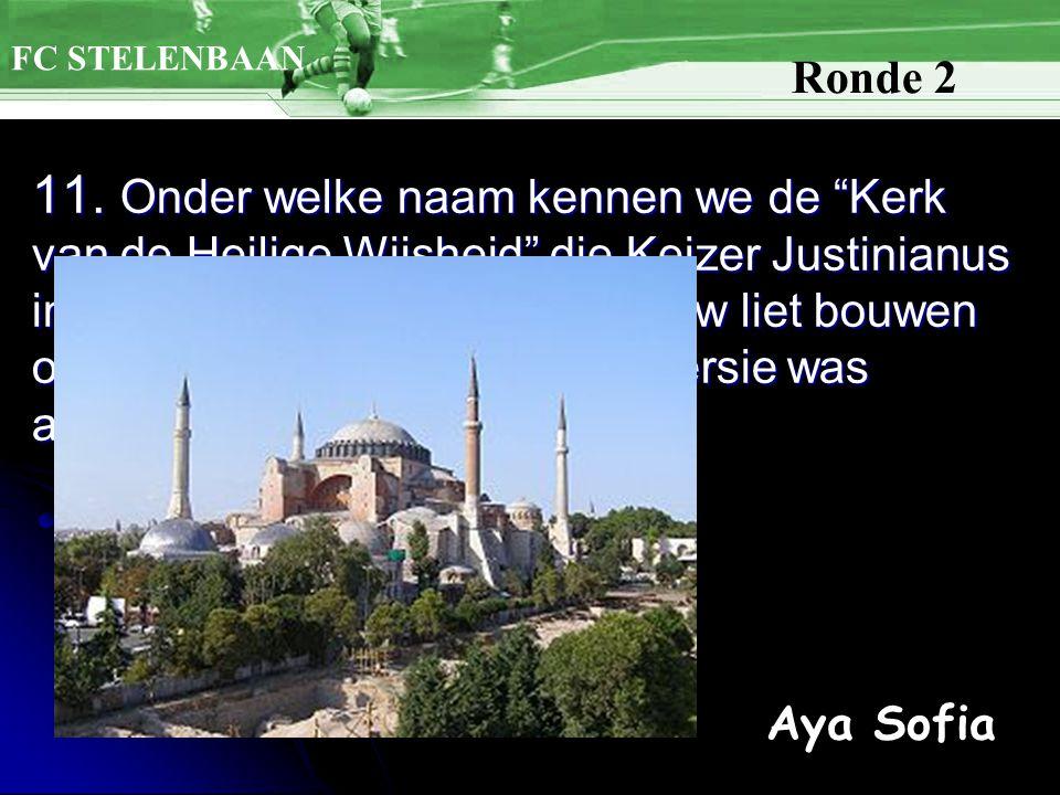 """11. Onder welke naam kennen we de """"Kerk van de Heilige Wijsheid"""" die Keizer Justinianus in Constantinopel in de 6de eeuw liet bouwen op de plaats waar"""