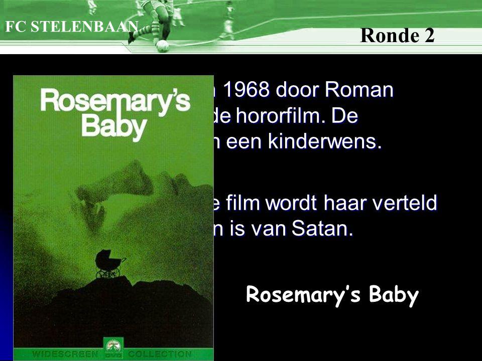 5. We zoeken een in 1968 door Roman Polanski geregiseerde hororfilm. De Woodhouses hebben een kinderwens. Aan het einde van de film wordt haar verteld