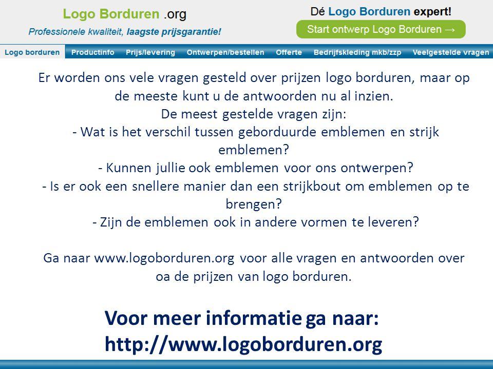Voor meer informatie ga naar: http://www.logoborduren.org Er worden ons vele vragen gesteld over prijzen logo borduren, maar op de meeste kunt u de antwoorden nu al inzien.