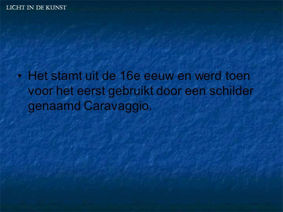 Het stamt uit de 16e eeuw en werd toen voor het eerst gebruikt door een schilder genaamd Caravaggio.