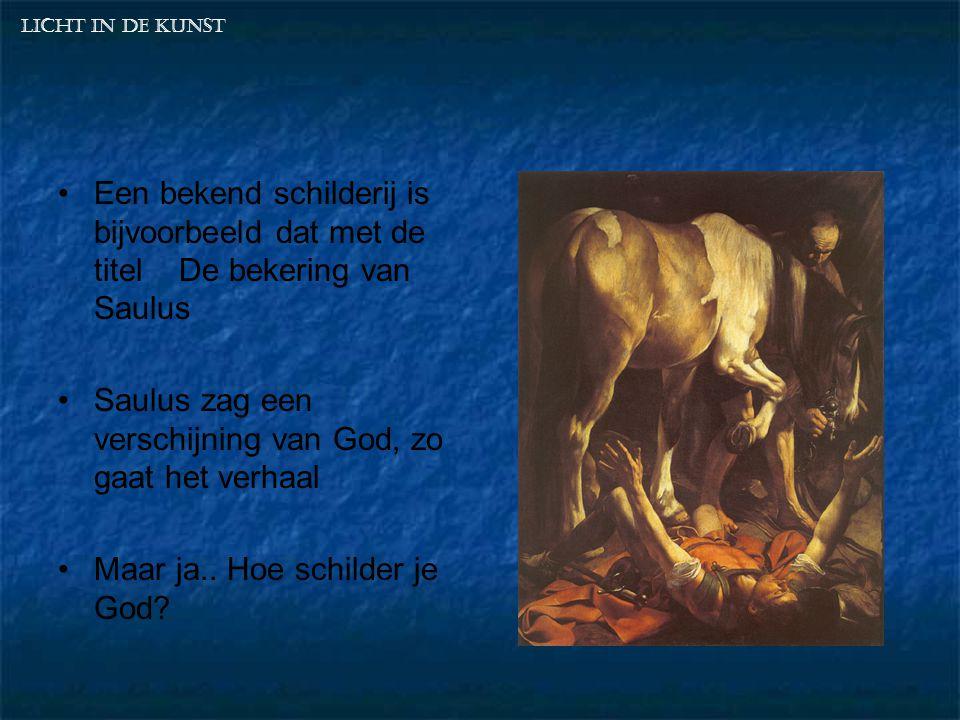 Een bekend schilderij is bijvoorbeeld dat met de titel De bekering van Saulus Saulus zag een verschijning van God, zo gaat het verhaal Maar ja..