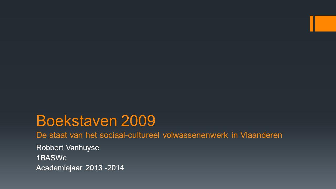 Boekstaven 2009 De staat van het sociaal-cultureel volwassenenwerk in Vlaanderen Robbert Vanhuyse 1BASWc Academiejaar 2013 -2014