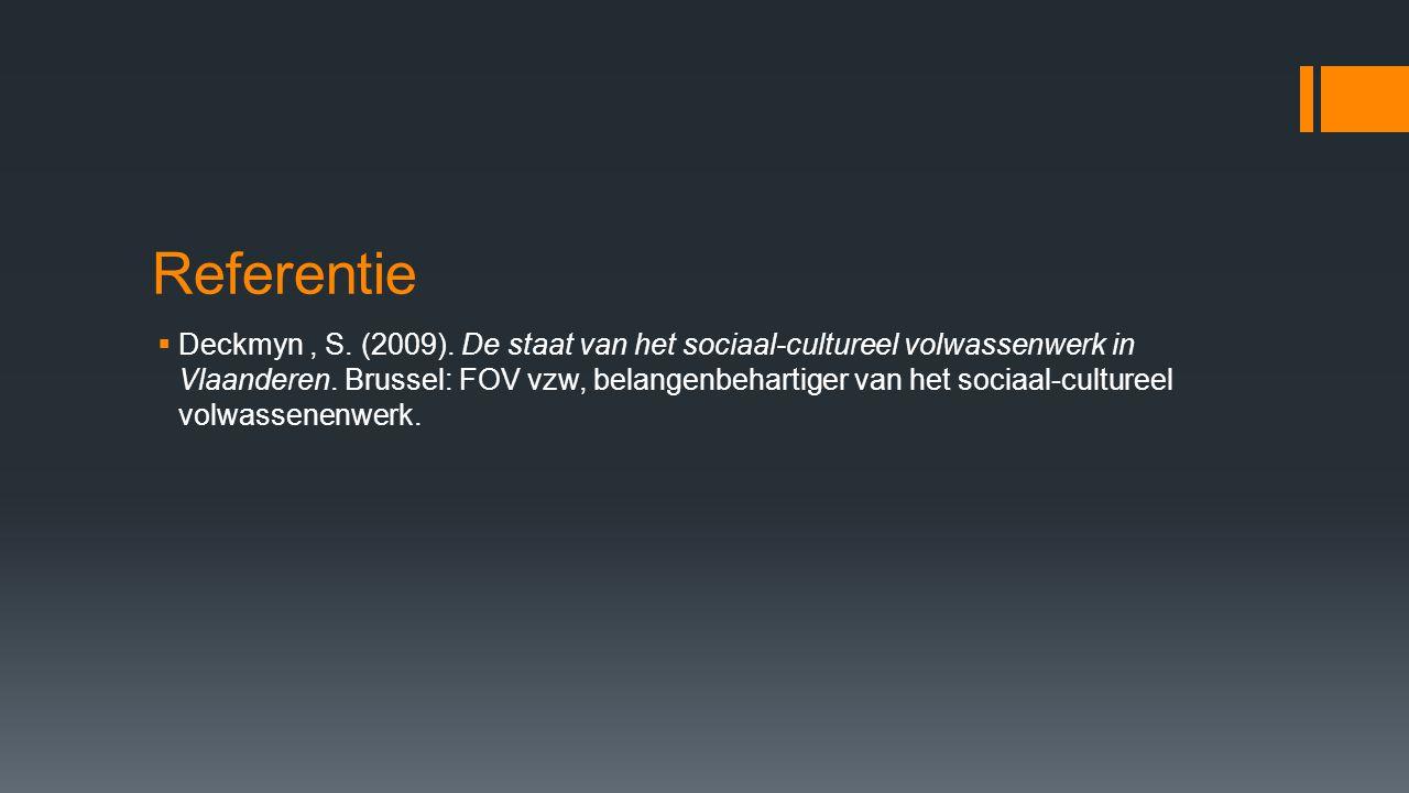 Referentie  Deckmyn, S. (2009). De staat van het sociaal-cultureel volwassenwerk in Vlaanderen. Brussel: FOV vzw, belangenbehartiger van het sociaal-