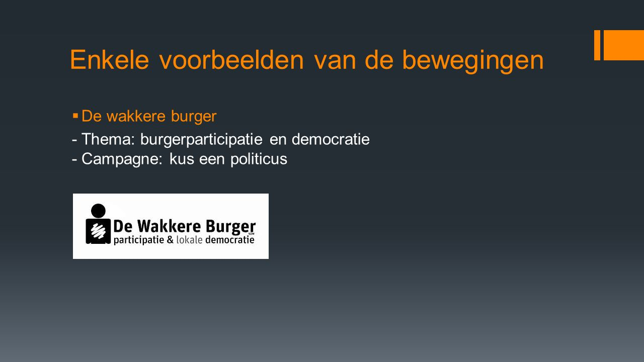 Enkele voorbeelden van de bewegingen  De wakkere burger - Thema: burgerparticipatie en democratie - Campagne: kus een politicus