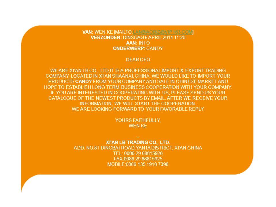 VAN: WEN KE [MAILTO:LANBIAOBIZ@VIP.163.COM] VERZONDEN: DINSDAG 8 APRIL 2014 11:20 AAN: INFO ONDERWERP: CANDYLANBIAOBIZ@VIP.163.COM DEAR CEO WE ARE XI'