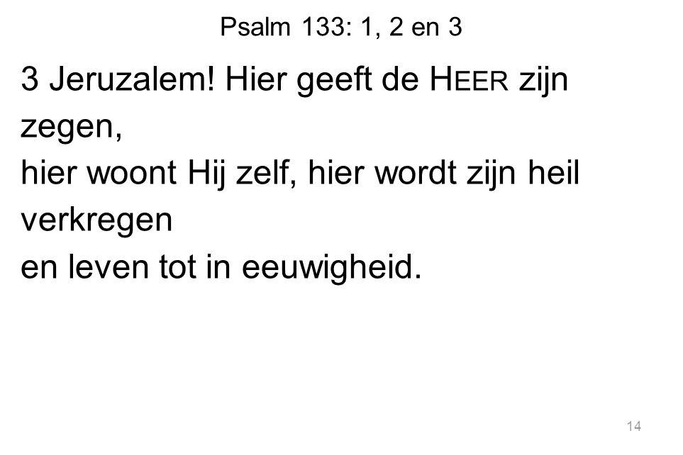 Psalm 133: 1, 2 en 3 3 Jeruzalem.