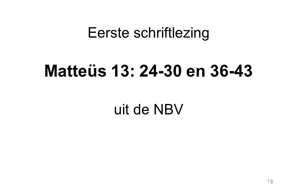 16 Eerste schriftlezing Matteüs 13: 24-30 en 36-43 uit de NBV