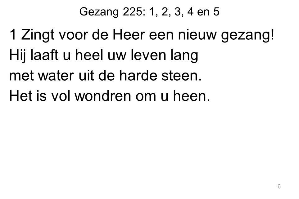 Gezang 225: 1, 2, 3, 4 en 5 1 Zingt voor de Heer een nieuw gezang.