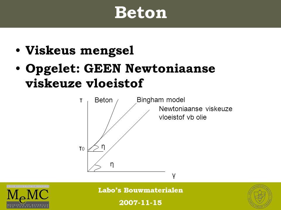 Labo's Bouwmaterialen 2007-11-15 Viskeus mengsel Opgelet: GEEN Newtoniaanse viskeuze vloeistof η η Newtoniaanse viskeuze vloeistof vb olie Bingham mod