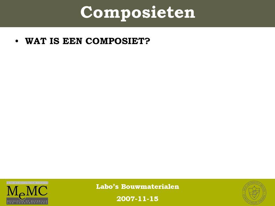 Labo's Bouwmaterialen 2007-11-15 Composieten WAT IS EEN COMPOSIET?