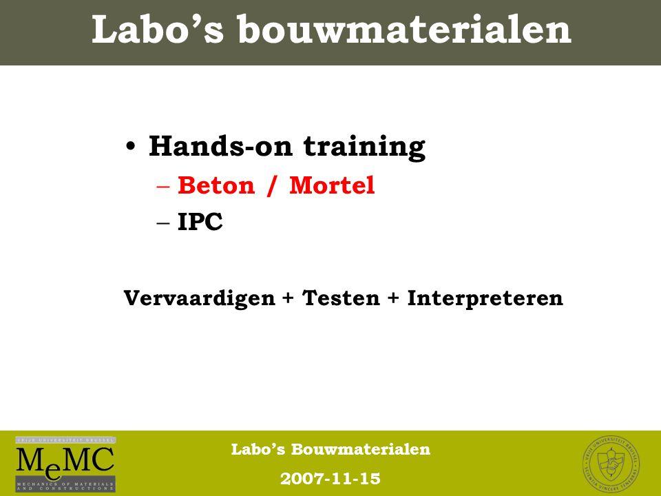 Labo's Bouwmaterialen 2007-11-15 Labo's bouwmaterialen Hands-on training – Beton / Mortel – IPC Vervaardigen + Testen + Interpreteren