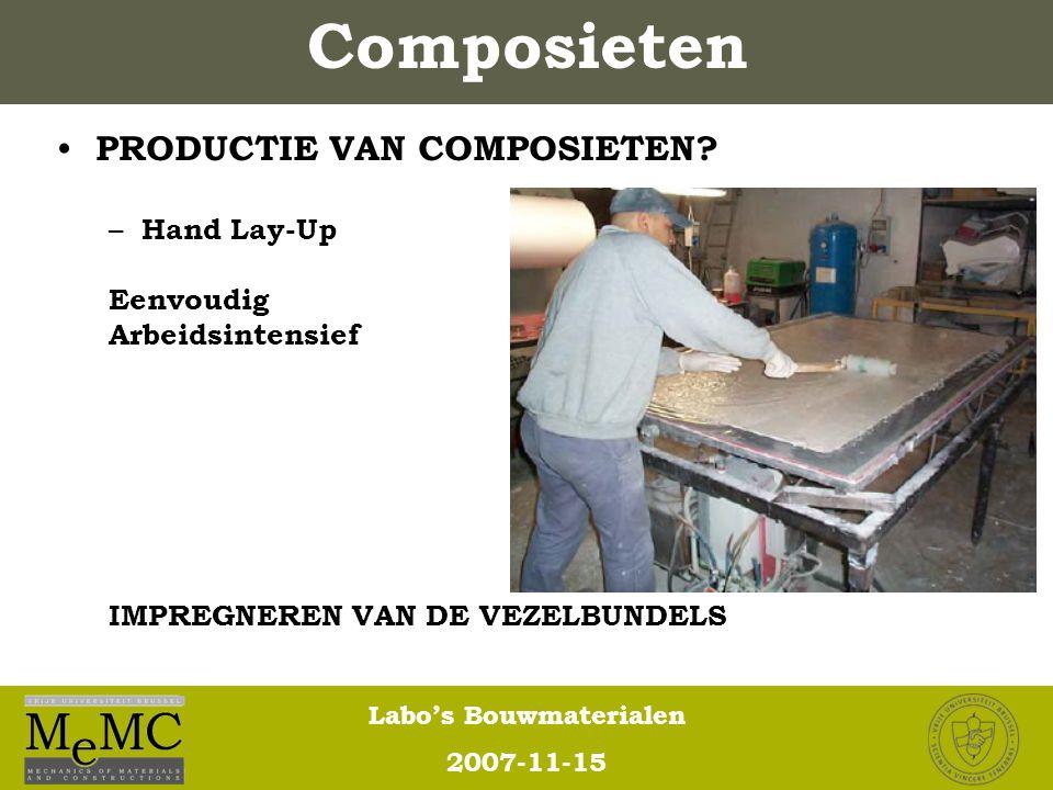 Labo's Bouwmaterialen 2007-11-15 Composieten PRODUCTIE VAN COMPOSIETEN? – Hand Lay-Up Eenvoudig Arbeidsintensief IMPREGNEREN VAN DE VEZELBUNDELS