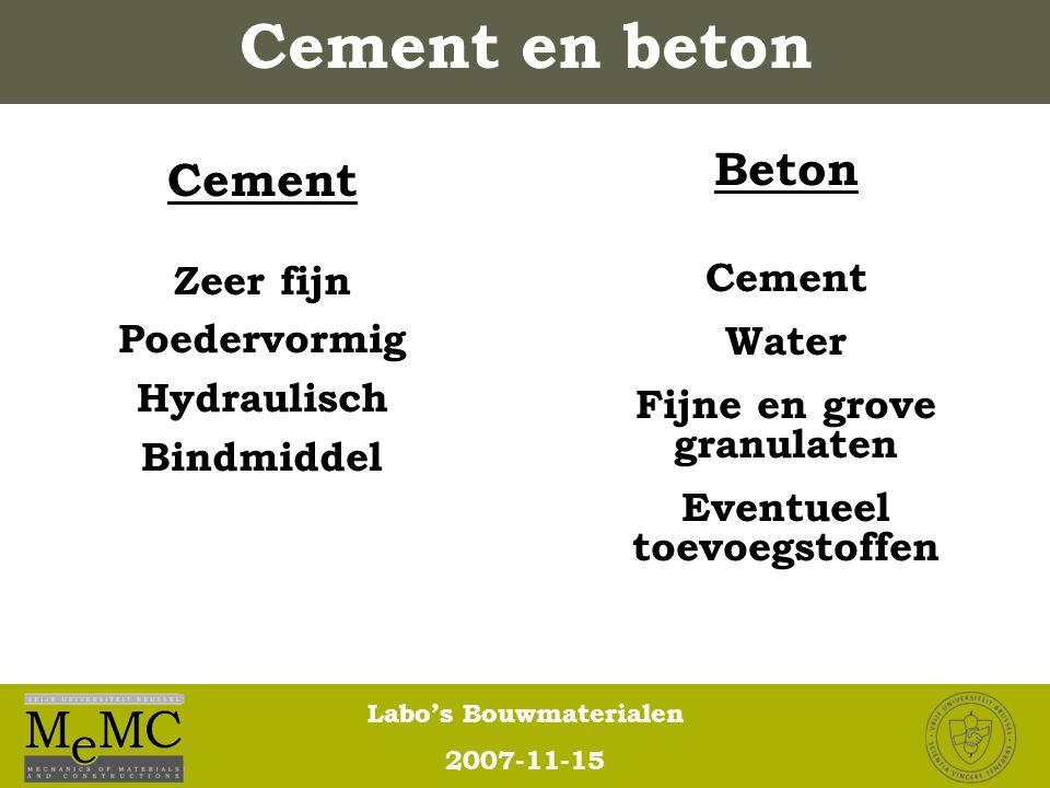 Labo's Bouwmaterialen 2007-11-15 Cement Zeer fijn Poedervormig Hydraulisch Bindmiddel Beton Cement Water Fijne en grove granulaten Eventueel toevoegst