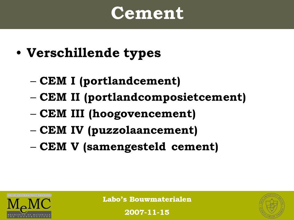 Labo's Bouwmaterialen 2007-11-15 Verschillende types – CEM I (portlandcement) – CEM II (portlandcomposietcement) – CEM III (hoogovencement) – CEM IV (