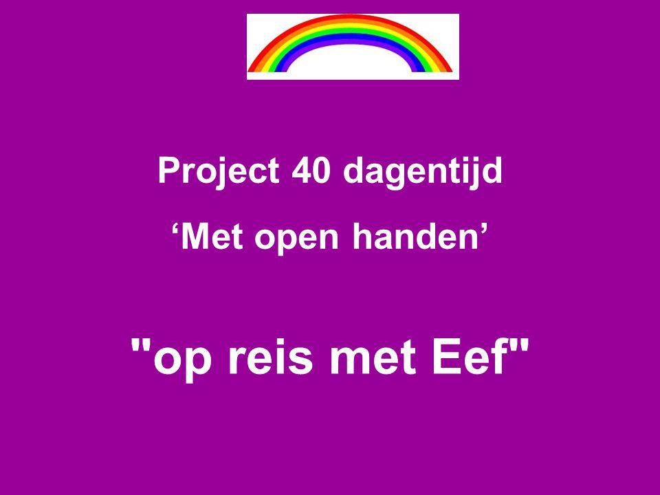 op reis met Eef Project 40 dagentijd 'Met open handen'