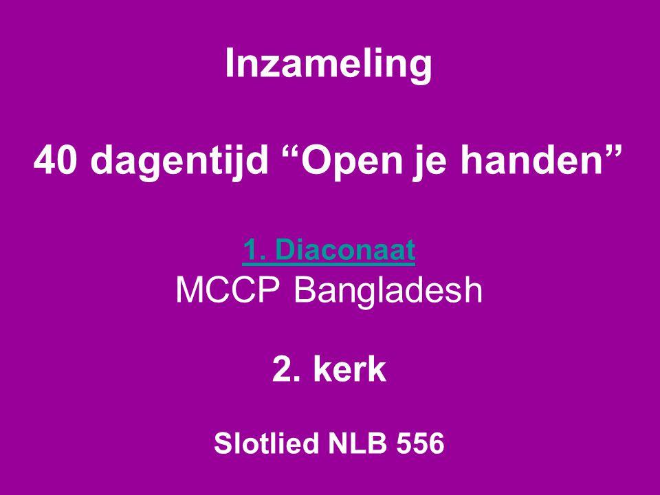 Inzameling 40 dagentijd Open je handen 1.Diaconaat MCCP Bangladesh 2.