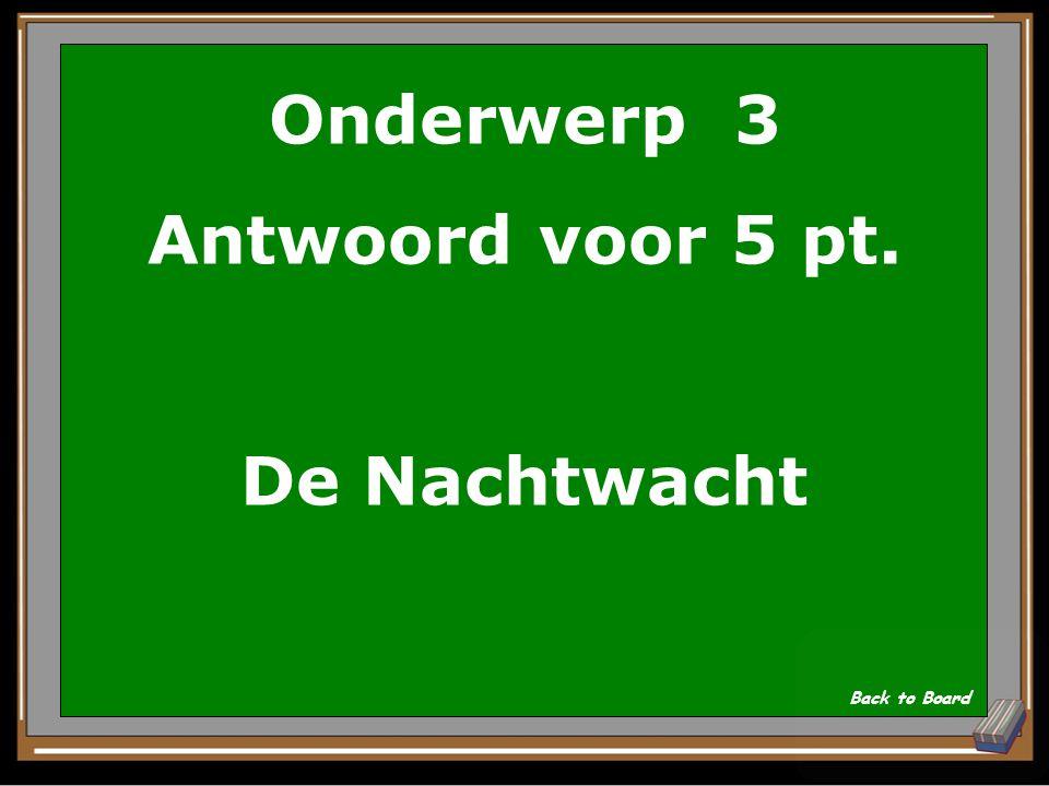 Onderwerp 3 Vraag voor 5 pt. Het beroemdste schilderij van Rembrandt? Show Answer