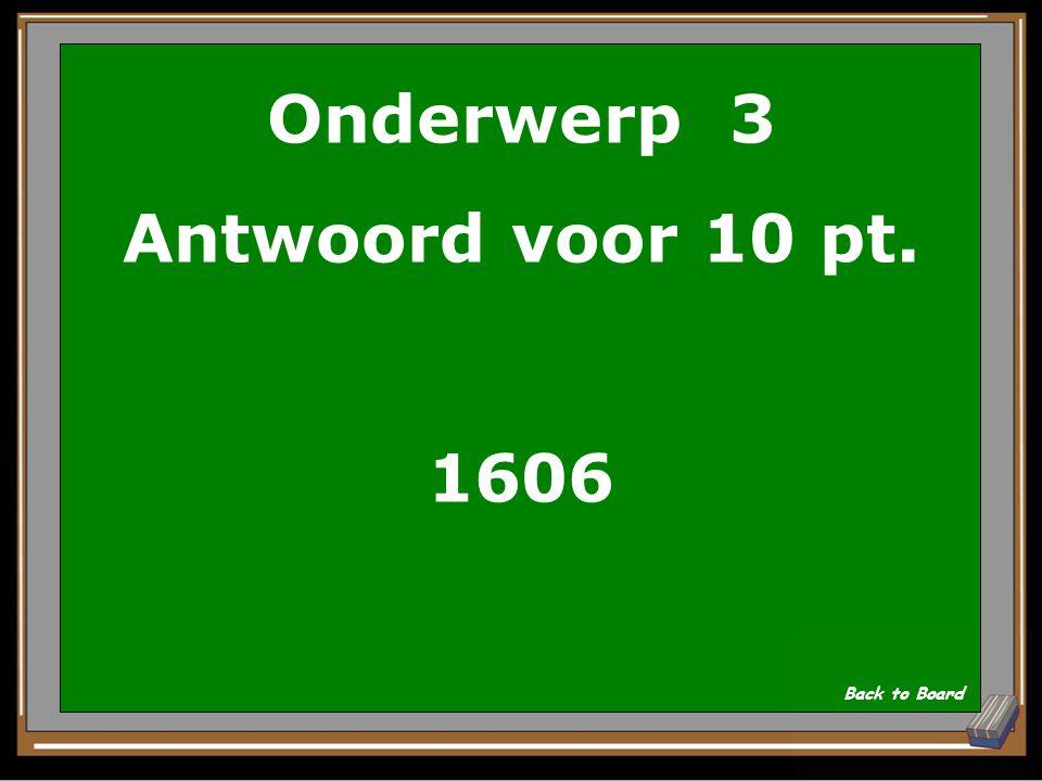 Onderwerp 3 Vraag voor 10 pt. Geboortejaar van Rembrandt Show Answer