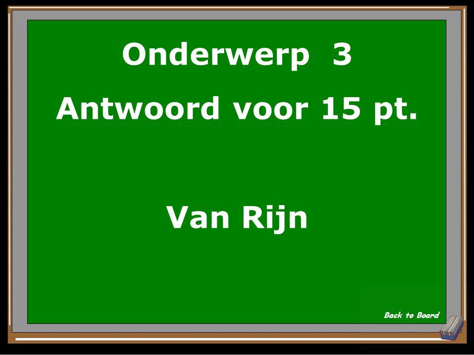 Onderwerp 3 Vraag voor 15 pt. Wat is de achternaam van Rembrandt? Show Answer
