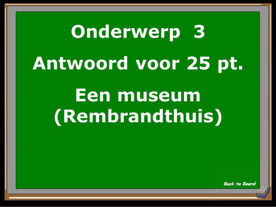Onderwerp 3 Vraag voor 25 pt. Wat is het eerste eigen huis van Rembrandt nu Show Answer