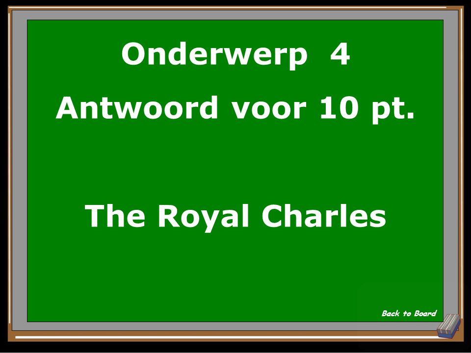 Onderwerp 4 Vraag voor 10 pt. De naam van het schip dat De Ruyter stal van de Engelsen? Show Answer