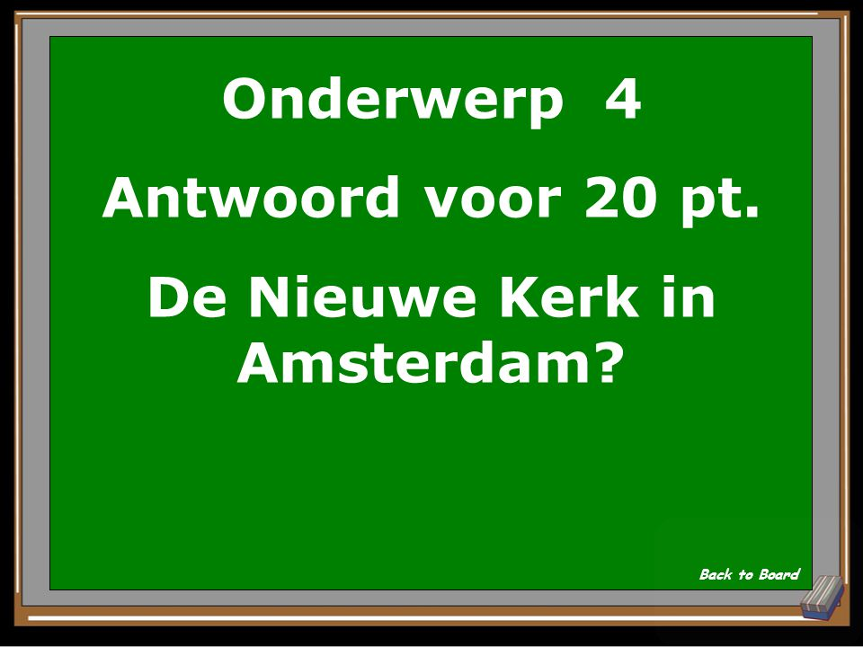 Onderwerp 4 Vraag voor 20 pt. Waar is De Ruyter begraven? Show Answer