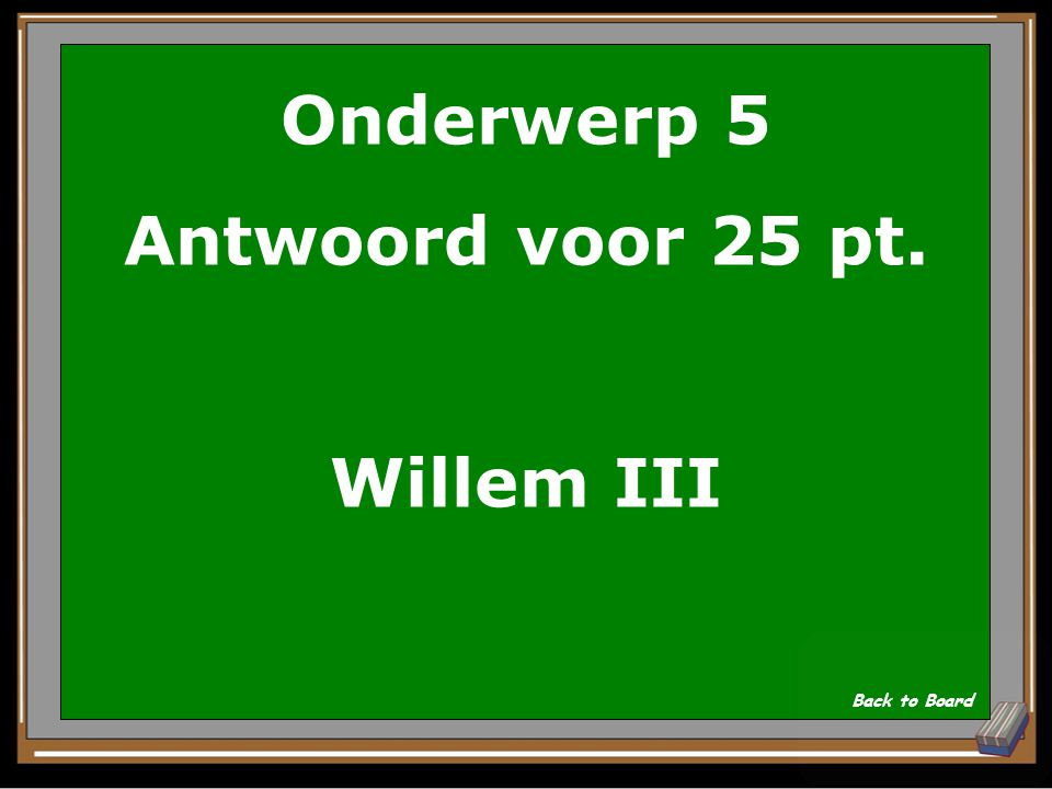 Onderwerp 5 Vraag voor 25 pt. Wie was stadhouder in 1672? Show Answer