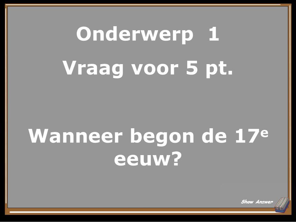 Onderwerp 5 Vraag voor 5 pt. Welke broers werden vermoord in het rampjaar (1672)? Show Answer