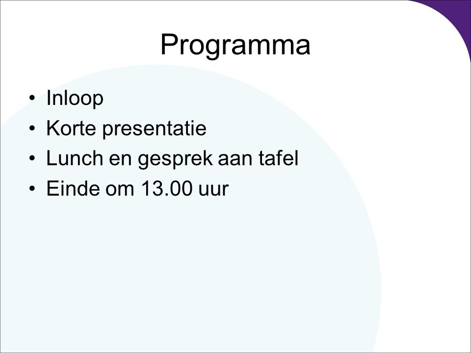 Programma Inloop Korte presentatie Lunch en gesprek aan tafel Einde om 13.00 uur