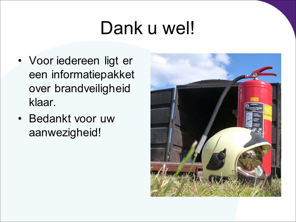 Dank u wel. Voor iedereen ligt er een informatiepakket over brandveiligheid klaar.
