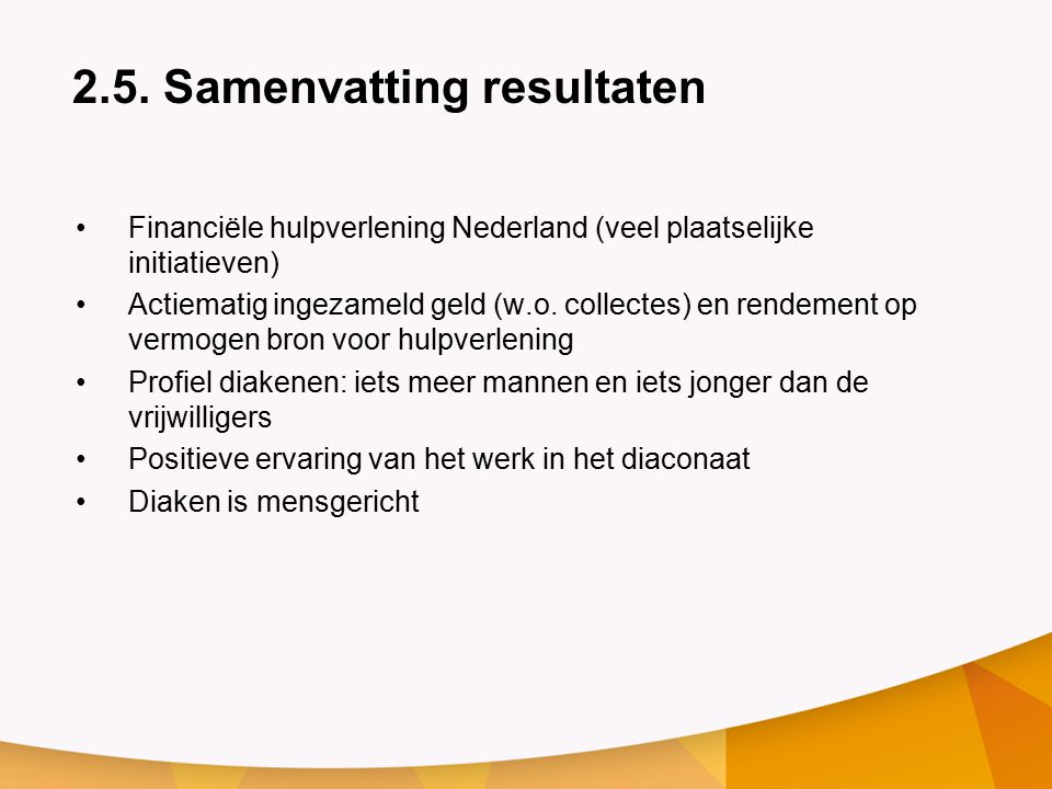 2.5. Samenvatting resultaten Financiële hulpverlening Nederland (veel plaatselijke initiatieven) Actiematig ingezameld geld (w.o. collectes) en rendem