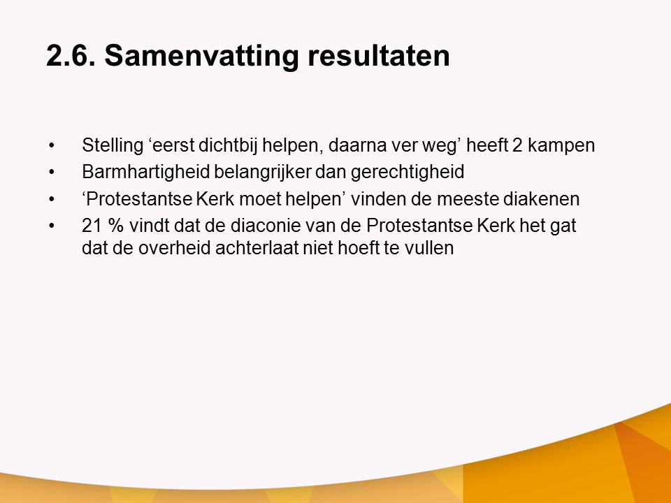 2.6. Samenvatting resultaten Stelling 'eerst dichtbij helpen, daarna ver weg' heeft 2 kampen Barmhartigheid belangrijker dan gerechtigheid 'Protestant