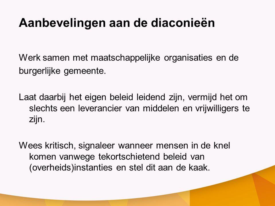 Aanbevelingen aan de diaconieën Werk samen met maatschappelijke organisaties en de burgerlijke gemeente.