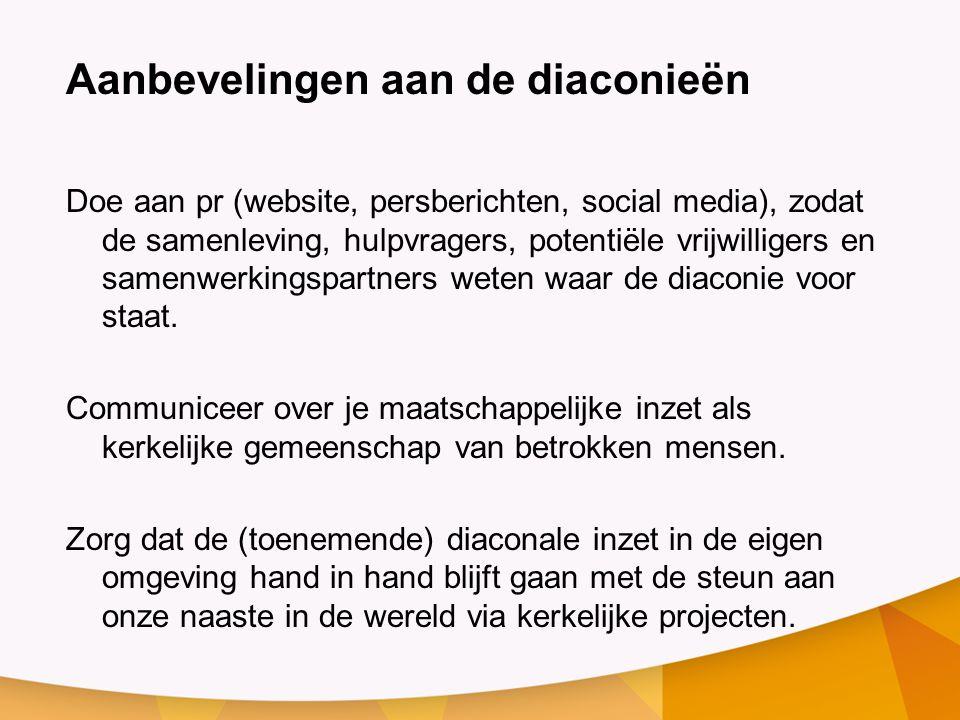 Aanbevelingen aan de diaconieën Doe aan pr (website, persberichten, social media), zodat de samenleving, hulpvragers, potentiële vrijwilligers en samenwerkingspartners weten waar de diaconie voor staat.