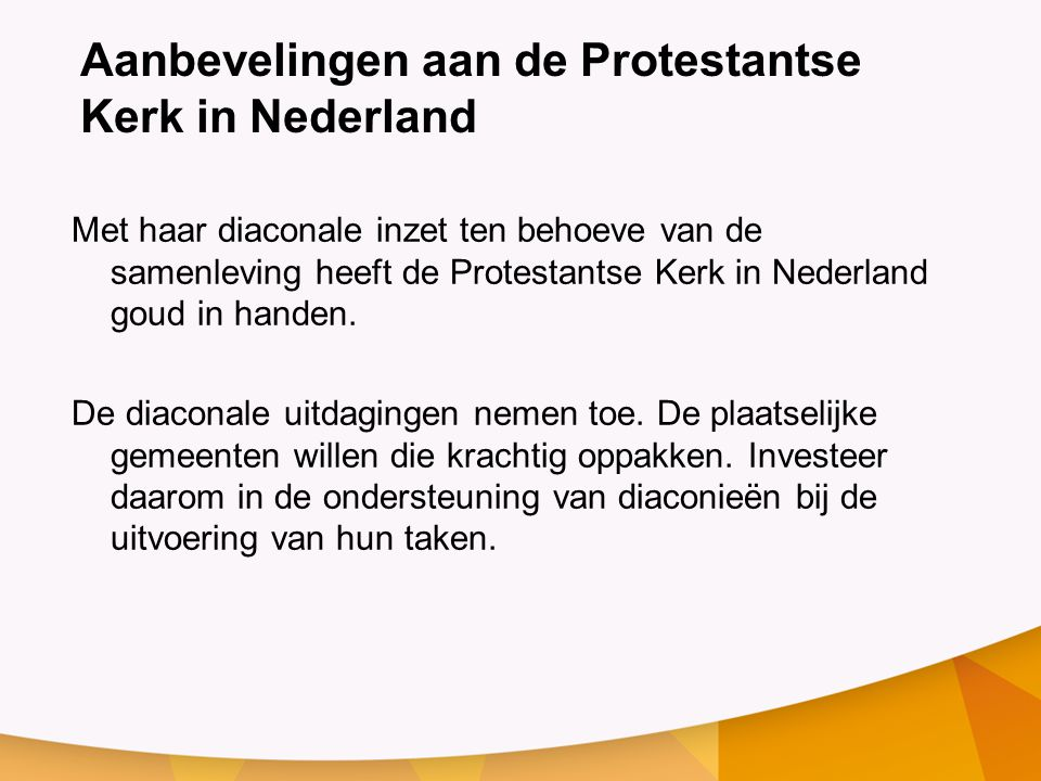 Aanbevelingen aan de Protestantse Kerk in Nederland Met haar diaconale inzet ten behoeve van de samenleving heeft de Protestantse Kerk in Nederland goud in handen.