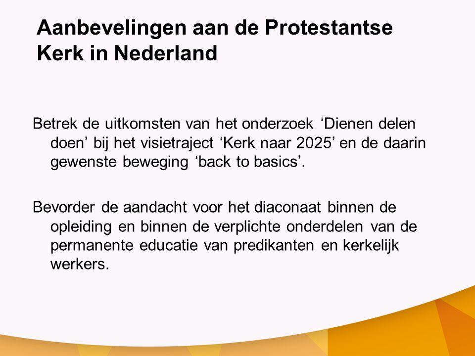 Aanbevelingen aan de Protestantse Kerk in Nederland Betrek de uitkomsten van het onderzoek 'Dienen delen doen' bij het visietraject 'Kerk naar 2025' en de daarin gewenste beweging 'back to basics'.