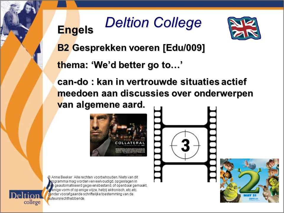 Deltion College Engels B2 Gesprekken voeren [Edu/009] thema: 'We'd better go to…' can-do : kan in vertrouwde situaties actief meedoen aan discussies o