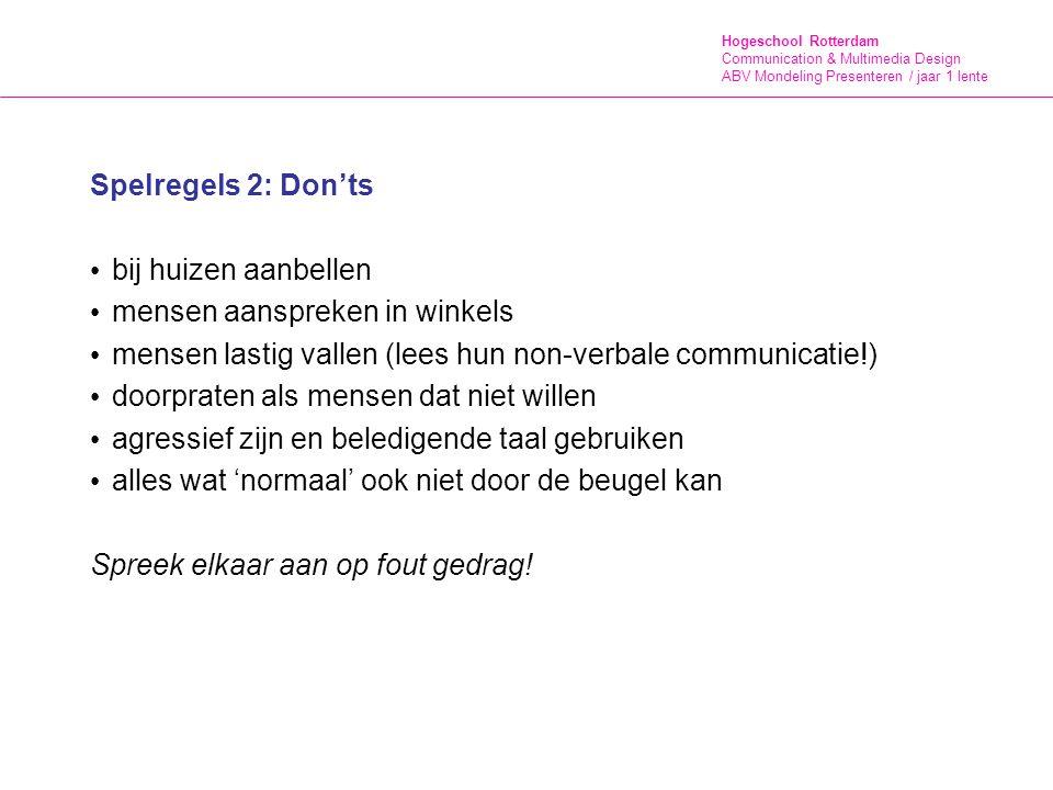 Hogeschool Rotterdam Communication & Multimedia Design ABV Mondeling Presenteren / jaar 1 lente Voor het verhaal leg je per ruil het volgende vast: 1.