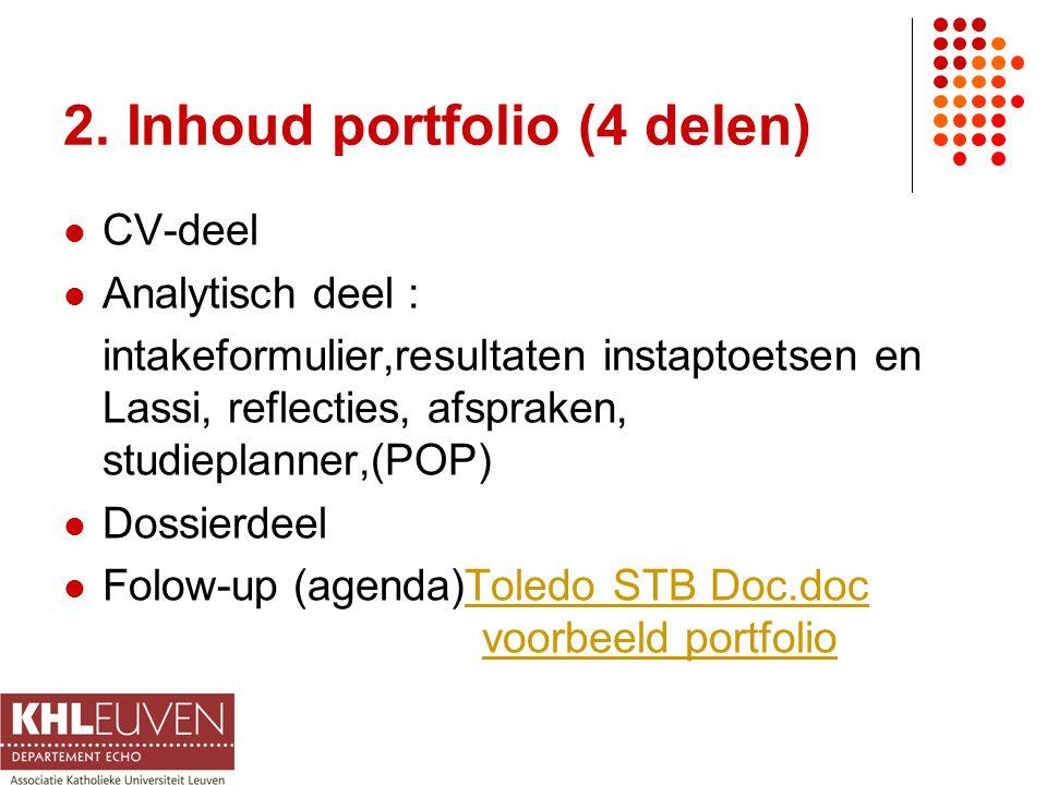 2. Inhoud portfolio (4 delen) CV-deel Analytisch deel : intakeformulier,resultaten instaptoetsen en Lassi, reflecties, afspraken, studieplanner,(POP)