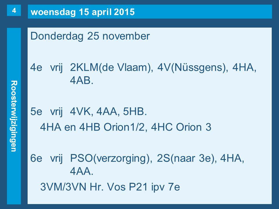 woensdag 15 april 2015 Roosterwijzigingen Donderdag 25 november 4evrij2KLM(de Vlaam), 4V(Nüssgens), 4HA, 4AB.