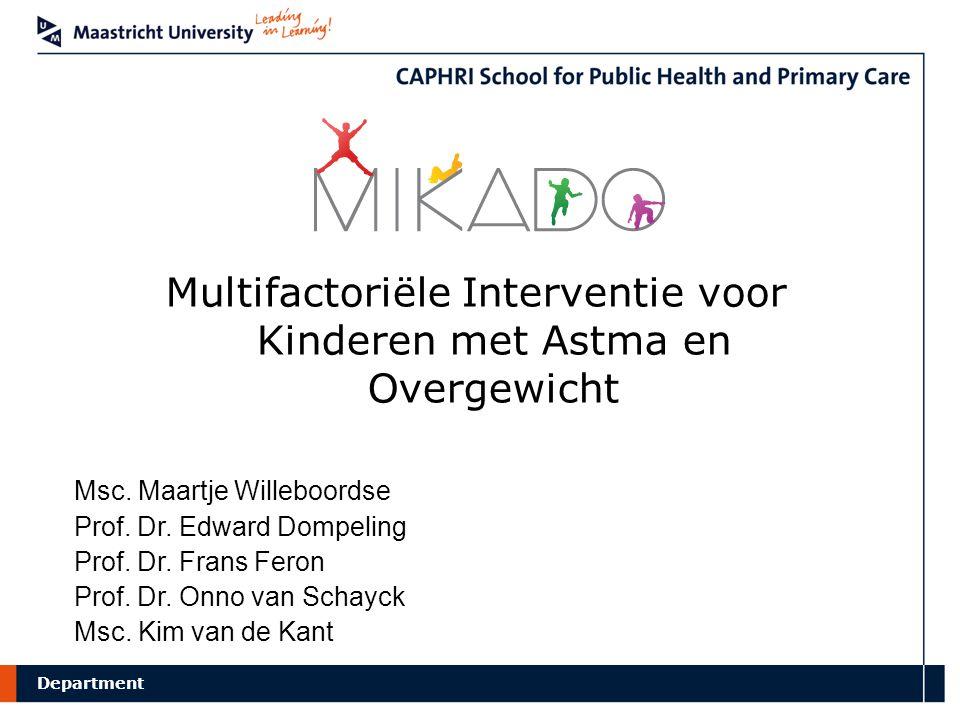 Department Multifactoriële Interventie voor Kinderen met Astma en Overgewicht Msc. Maartje Willeboordse Prof. Dr. Edward Dompeling Prof. Dr. Frans Fer