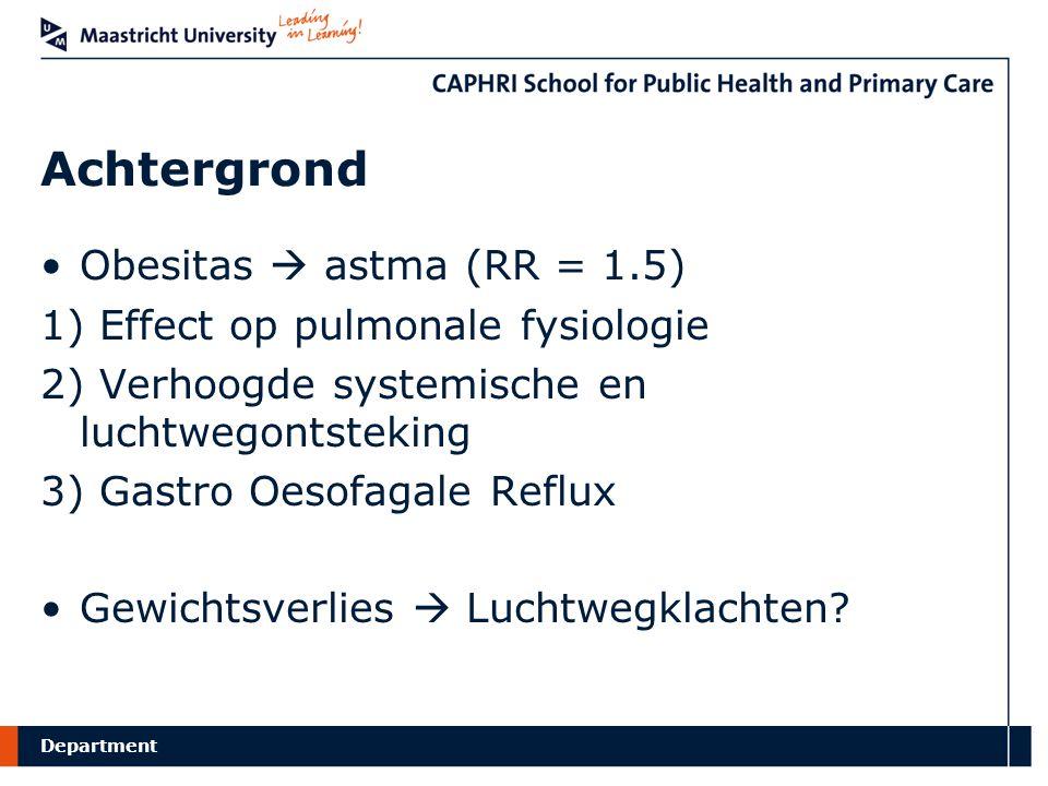 Department Achtergrond Obesitas  astma (RR = 1.5) 1) Effect op pulmonale fysiologie 2) Verhoogde systemische en luchtwegontsteking 3) Gastro Oesofagale Reflux Gewichtsverlies  Luchtwegklachten