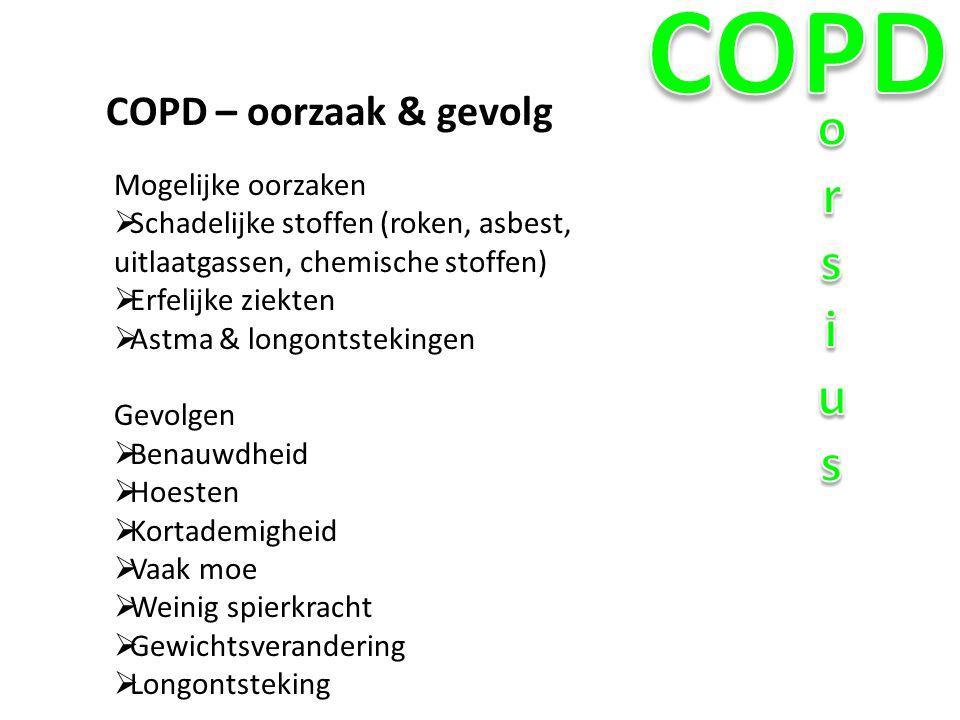 COPD – oorzaak & gevolg Mogelijke oorzaken  Schadelijke stoffen (roken, asbest, uitlaatgassen, chemische stoffen)  Erfelijke ziekten  Astma & longo
